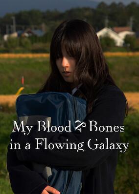 My Blood & Bones in a flowing Galaxy
